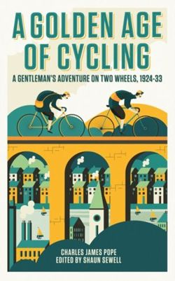 A Golden Age of Cycling : A Gentleman's Adventure on Two Wheels, 1924-1933