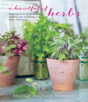 A Handful of Herbs Inspiring Ideas for Gardening, Cooking and Decorating Your Home with Herbs