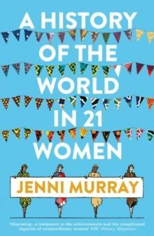 A History of the World in 21 Women : A Personal Selection