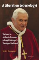 A Liberation Ecclesiology? The Quest for Authentic Freedom in Joseph Ratzinger's Theology of the Church