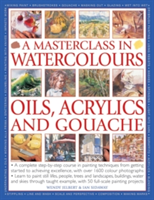 A Masterclass in Watercolours, Oils, Acrylics and Gouache A Complete Step-by-step Course in Painting Techniques, from Getting Started to Achieving Excellence