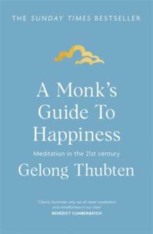 A Monk's Guide to Happiness : Meditation in the 21st century