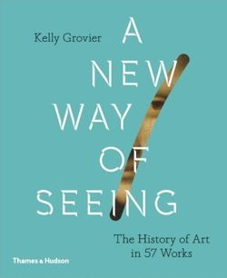 A New Way of Seeing : The History of Art in 57 Works