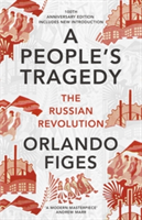 A People's Tragedy The Russian Revolution - centenary edition with new introduction