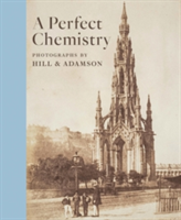 A Perfect Chemistry Photographs by Hill and Adamson