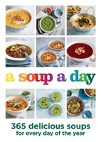 A Soup a Day 365 delicious soups for every day of the year