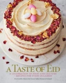 A Taste of Eid : A Celebration of Food and Culture - Recipes for Every Occasion