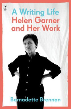 A Writing Life Helen Garner and Her Work