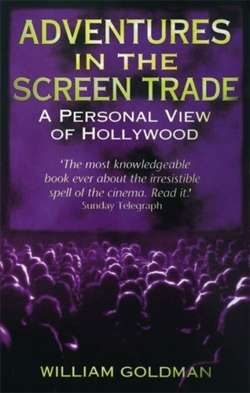 Adventures In The Screen Trade : A Personal View of Hollywood