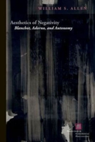 Aesthetics of Negativity Blanchot, Adorno, and Autonomy