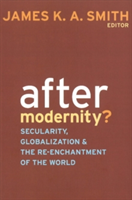 After Modernity? Secularity, Globalization, and the Reenchantment of the World