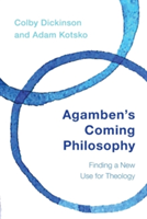 Agamben's Coming Philosophy Finding a New Use for Theology