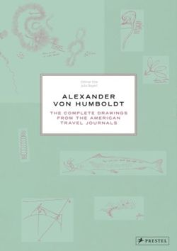 Alexander Von Humboldt The Complete Drawings from the American Travel Journals