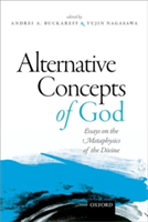 Alternative Concepts of God Essays on the Metaphysics of the Divine
