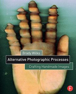 Alternative Photographic Processes Crafting Handmade Images