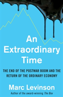 An Extraordinary Time The End of the Postwar Boom and the Return of the Ordinary Economy
