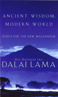 Ancient Wisdom, Modern World Ethics for the New Millennium