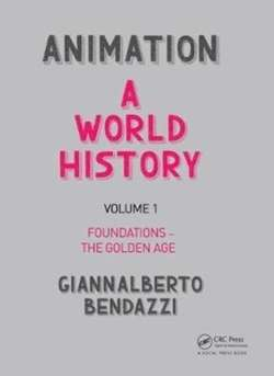 Animation: A World History : Volume I: Foundations - The Golden Age