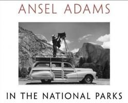 Ansel Adams in the National Parks Photographs from America's Wild Places