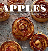 Apples Sixty Classic and Innovative Recipes for Nature's Most Sublime Fruit