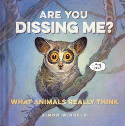 Are You Dissing Me? : What Animals Really Think