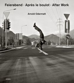 Arnold Odermatt: Feierabend. Apres le boulot. Let s call it a day