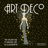 Art Deco The Golden Age of Graphic Art & Illustration