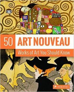 Art Nouveau - 50 Works of Art You Should Know