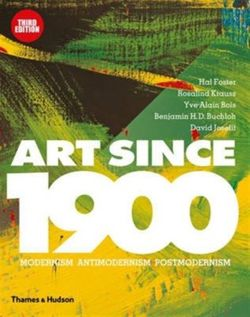 Art Since 1900: Modernism · Antimodernism · Postmodernism