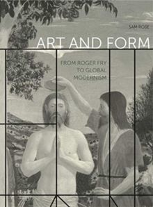 Art and Form : From Roger Fry to Global Modernism