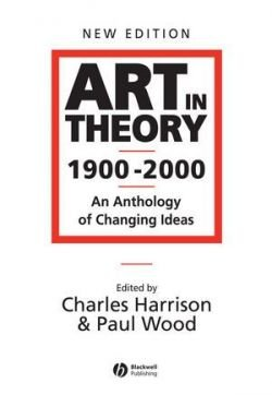 Art in Theory 1900 - 2000: An Anthology of Changing Ideas, 2nd Edition