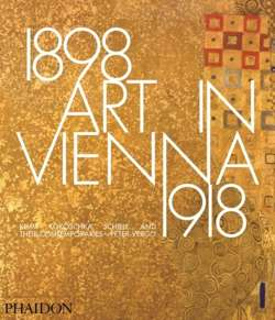 Art in Vienna 1898-1918: Klimt, Kokoschka, Schiele and their contemporaries