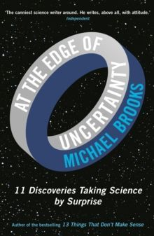 At the Edge of Uncertainty : 11 Discoveries Taking Science by Surprise by Michael Brooks