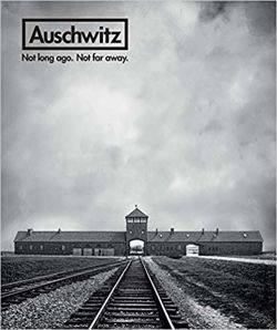 Auschwitz: Not Long Ago. Not Far Away
