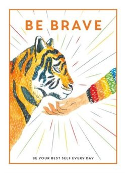 Be Brave : Be Your Best Self Every Day