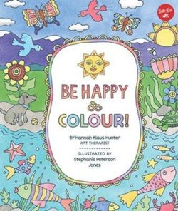 Be Happy & Colour! : Mindful activities & coloring pages for kids