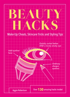 Beauty Hacks Make-Up Cheats, Skincare Tricks and Styling Tips