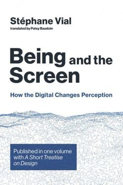 Being and the Screen : How the Digital Changes Perception
