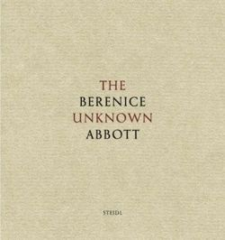Berenice Abbott: The Unknown Abbott