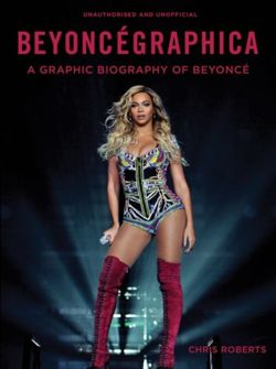 Beyoncegraphica A Graphic Biography of Beyonce
