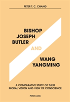 Bishop Joseph Butler and Wang Yangming A Comparative Study of Their Moral Vision and View of Conscience