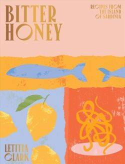 Bitter Honey : Recipes and Stories from the Island of Sardinia