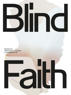 Blind Faith : Between the Visceral and the Cognitive in Contemporary Art