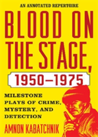 Blood on the Stage, 1950-1975 Milestone Plays of Crime, Mystery, and Detection