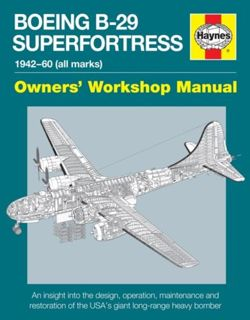 Boeing B-29 Superfortress Manual : 1942-60 (all marks) Owners' Workshop Manual