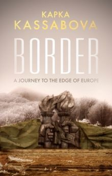 Border : A Journey to the Edge of Europe