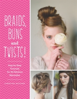 Braids, Buns & Twists Step-By-Step Tutorials for 82 Fabulous Hairstyles