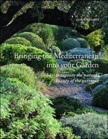 Bringing the Mediterranean into your Garden : How to Capture the Natural Beauty of the Garrigue