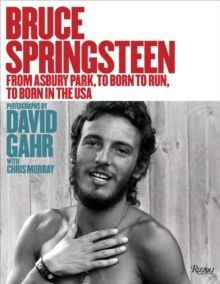 Bruce Springsteen : From Asbury Park, to Born To Run, to Born In The USA