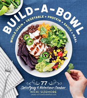 Build-a-Bowl 77 Satisfying & Nutritious Combos - Whole Grain, Vegetable, Protein and Sauce = Meal